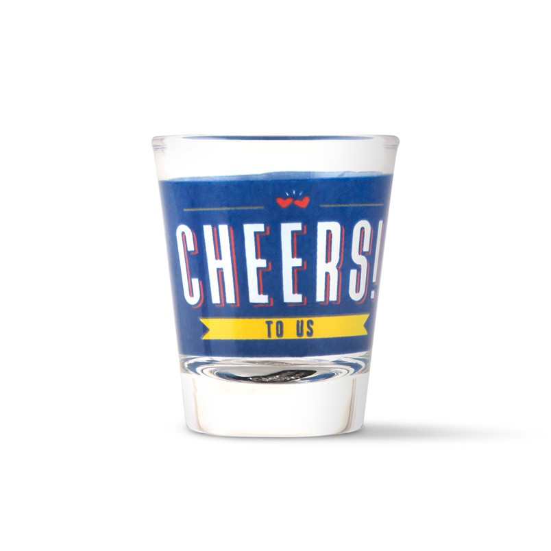 Cheers To Us Shot Glass